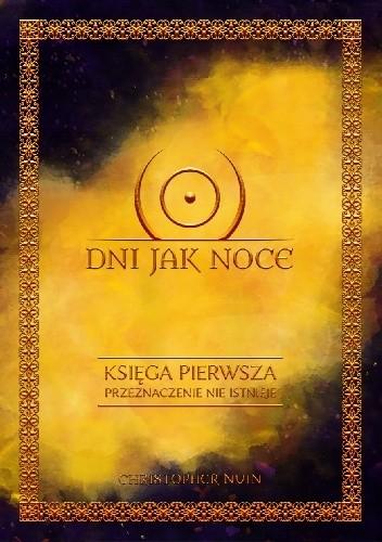 Okładka książki Dni jak noce: Księga Pierwsza - Przeznaczenie nie istnieje