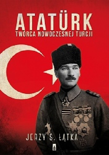 Okładka książki Atatürk. Twórca nowoczesnej Turcji