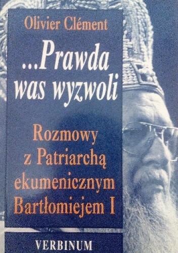 Okładka książki ...Prawda was wyzwoli. Rozmowy z Patriarchą ekumenicznym Bartłomiejem I