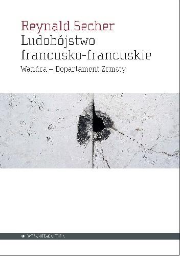 Okładka książki Ludobójstwo francusko-francuskie: Wandea - Departament Zemsty