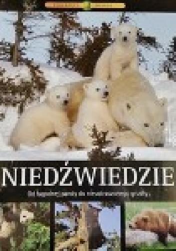 Okładka książki Niedźwiedzie. Od łagodnej pandy do nieustraszonego grizzly