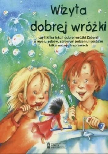 Okładka książki Wizyta dobrej wróżki, czyli kilka lekcji wróżki Zębonii o myciu zębów, zdrowym jedzeniu i jeszcze kilku ważnych sprawach