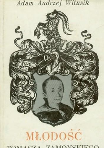 Okładka książki Młodość Tomasza Zamoyskiego