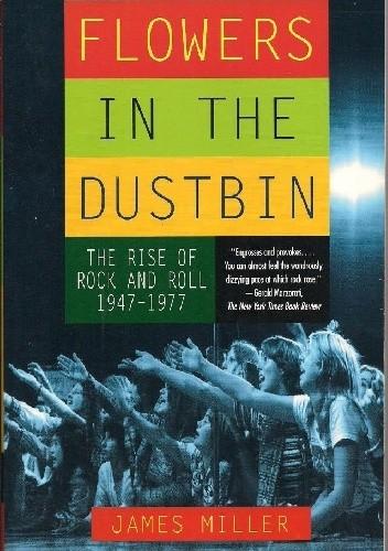 Okładka książki Flowers in the Dustbin. The Rise of Rock and Roll 1947 - 1977.
