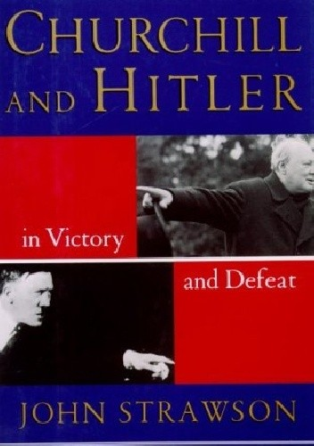 Okładka książki Churchill and Hitler: In Victory and Defeat