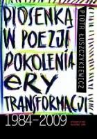 Piosenka w poezji pokolenia ery transformacji 1984-2009