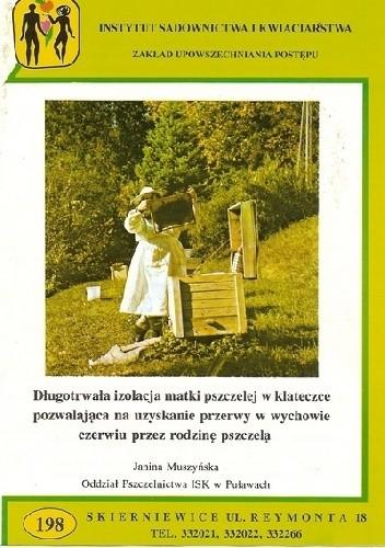 Okładka książki Długotrwała izolacja matki pszczelej w klateczce pozwalająca na uzyskanie przerwy w wychowie czerwiu przez rodzinę pszczelą