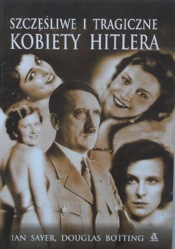 Okładka książki Szczęśliwe i tragiczne kobiety Hitlera