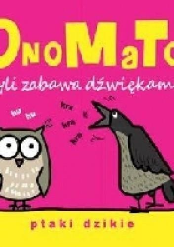 Okładka książki OnoMaTo czyli zabawa dźwiękami. Ptaki dzikie