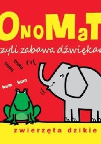 Okładka książki OnoMaTo czyli zabawa dźwiękami. Zwierzęta dzikie