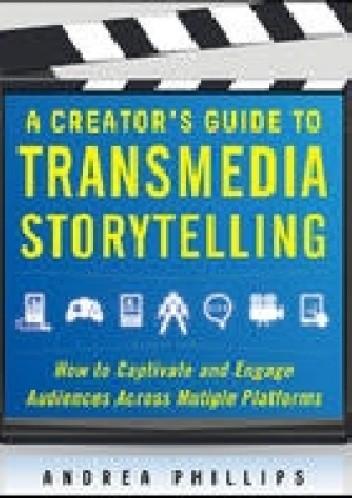 Okładka książki A Creator's Guide to Transmedia Storytelling: How to Captivate and Engage Audiences Across Multiple Platforms