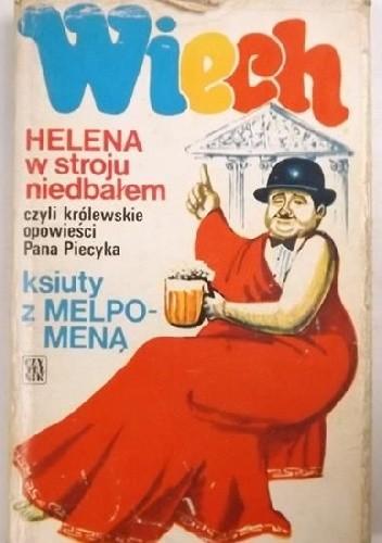 Okładka książki Helena w stroju niedbałem, czyli Królewskie opowieści pana Piecyka. Ksiuty z Melpomeną