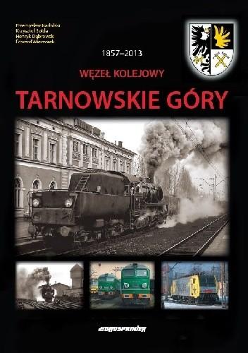Okładka książki Węzeł Kolejowy Tarnowskie Góry 1857-2013