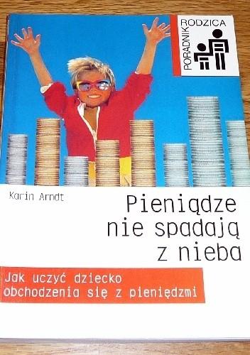 Okładka książki Pieniądze nie spadają z nieba. Jak uczyć dziecko obchodzenia się z pieniędzmi