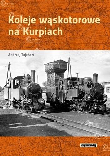 Okładka książki Koleje Wąskotorowe na Kurpiach