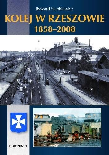 Okładka książki Kolej w Rzeszowie 1858-2008