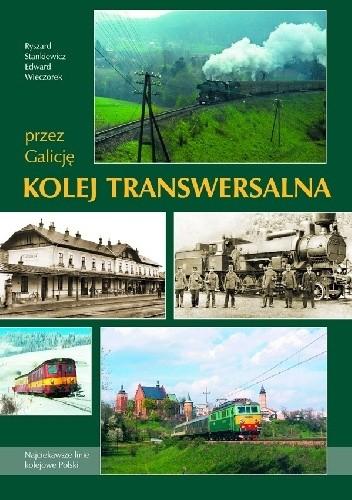 Okładka książki Przez Galicję. Kolej Transwersalna