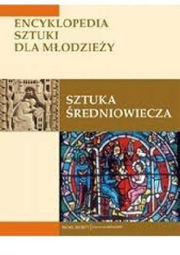Okładka książki Sztuka średniowiecza. Encyklopedia sztuki dla młodzieży
