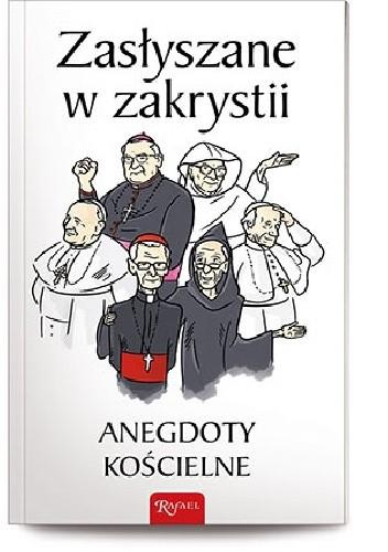Okładka książki Zasłyszane w zakrystii. Anegdoty kościelne