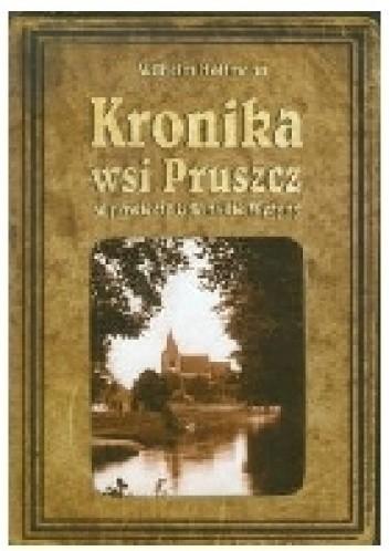 Okładka książki Kronika wsi Pruszcz w powiecie Gdańskie Wyżyny