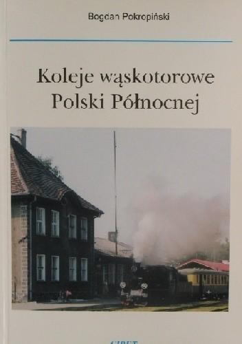 Okładka książki Koleje Wąskotorowe Polski Północnej