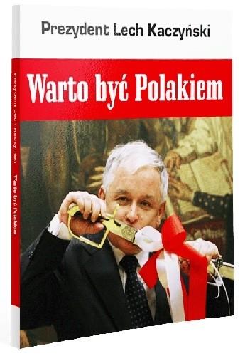 Okładka książki Prezydent Lech Kaczyński. Warto być Polakiem