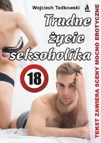 Okładka książki Trudne życie seksoholika