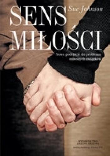 Okładka książki SENS MIŁOŚCI Nowe podejście do problemu miłosnych związków