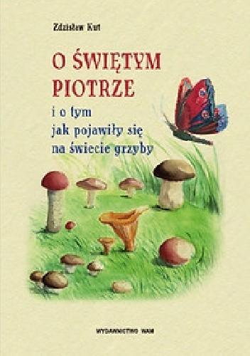 Okładka książki O Świętym Piotrze i o tym, jak pojawiły się na świecie grzyby