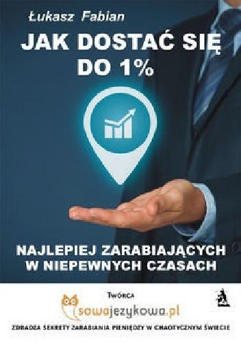 Okładka książki Jak dostać się do 1% najlepiej zarabiających w czasach kryzysu?