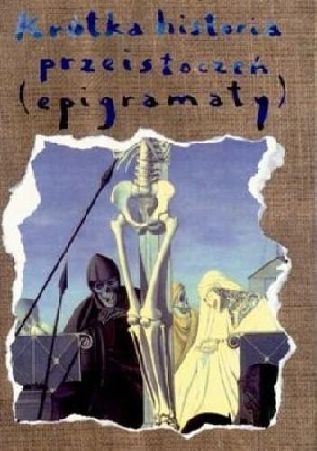Okładka książki Krótka historia przeistoczeń (epigramaty)
