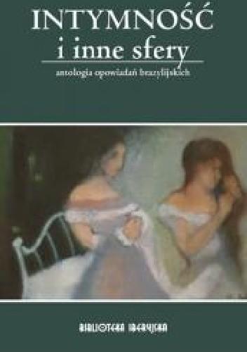 Okładka książki Intymność i inne sfery. Antologia opowiadań brazylijskich