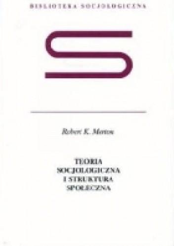 Okładka książki Teoria socjologiczna i struktura społeczna