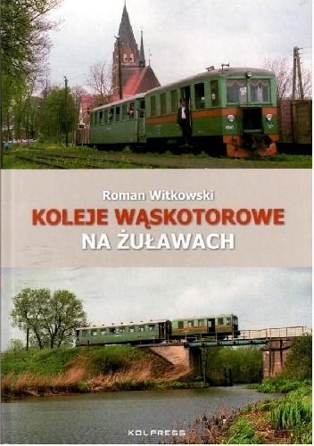 Okładka książki Koleje Wąskotorowe na Żuławach