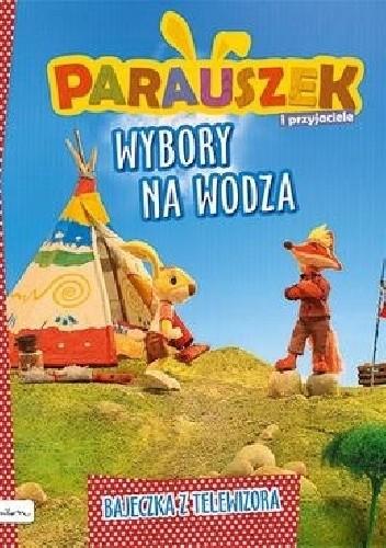 Okładka książki Parauszek i przyjaciele. Wybory na wodza