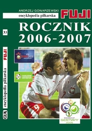 Okładka książki Encyklopedia Piłkarska Fuji Rocznik 2006 - 2007 (tom 33)