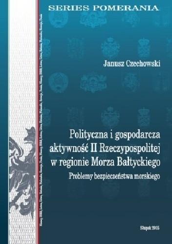 Okładka książki Polityczna i gospodarcza aktywność II Rzeczypospolitej w regionie Morza Bałtyckiego