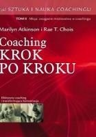 Sztuka i Nauka Coachingu tom II . Coaching krok po kroku