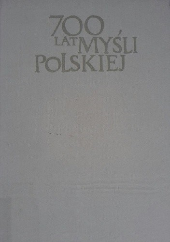 Okładka książki 700 lat myśli polskiej. Filozofia i myśl społeczna XVII wieku. Cz. 1