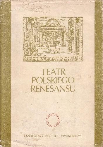 Okładka książki Teatr polskiego Renesansu. Antologia