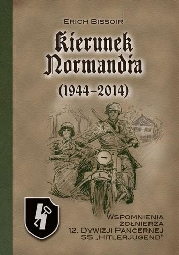 """Okładka książki Kierunek Normandia (1944-2010). Wspomnienia żołnierza 12. Dywizji Pancernej SS """"Hitlerjugend"""""""