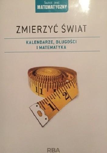 Okładka książki Zmierzyć świat. Kalendarze, długości i matematyka.