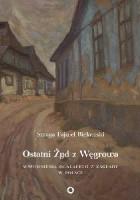 Ostatni Żyd z Węgrowa. Wspomnienia ocalałego z Zagłady w Polsce