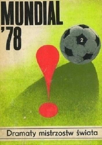 Okładka książki Mundial'78 -  Dramaty mistrzostw świata