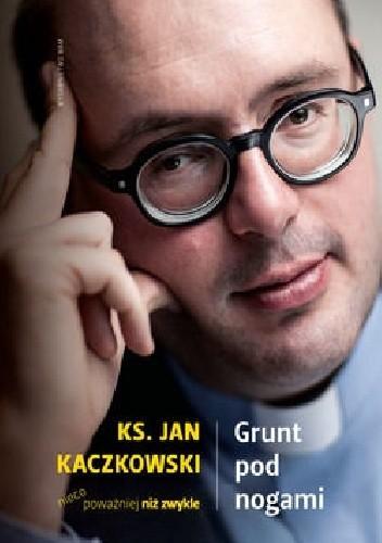 Okładka książki Grunt pod nogami. Ksiądz Jan Kaczkowski nieco poważniej niż zwykle