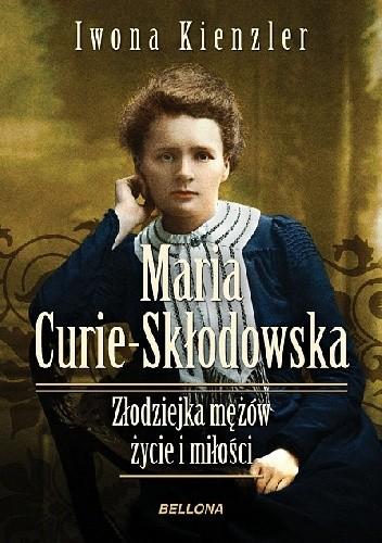 Okładka książki Maria Skłodowska-Curie. Złodziejka mężów. Życie i miłości