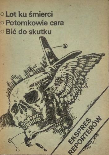 Okładka książki Ekspres reporterów. Lot ku śmierci. Potomkowie cara. Bić do skutku
