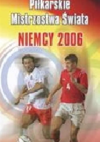 Okładka książki Piłkarskie mistrzostwa świata. Niemcy 2006