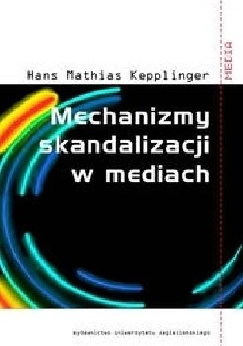 Okładka książki Mechanizmy skandalizacji w mediach