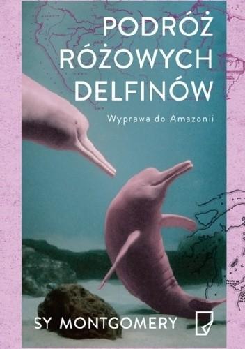 Okładka książki Podróż różowych delfinów. Wyprawa do Amazonii